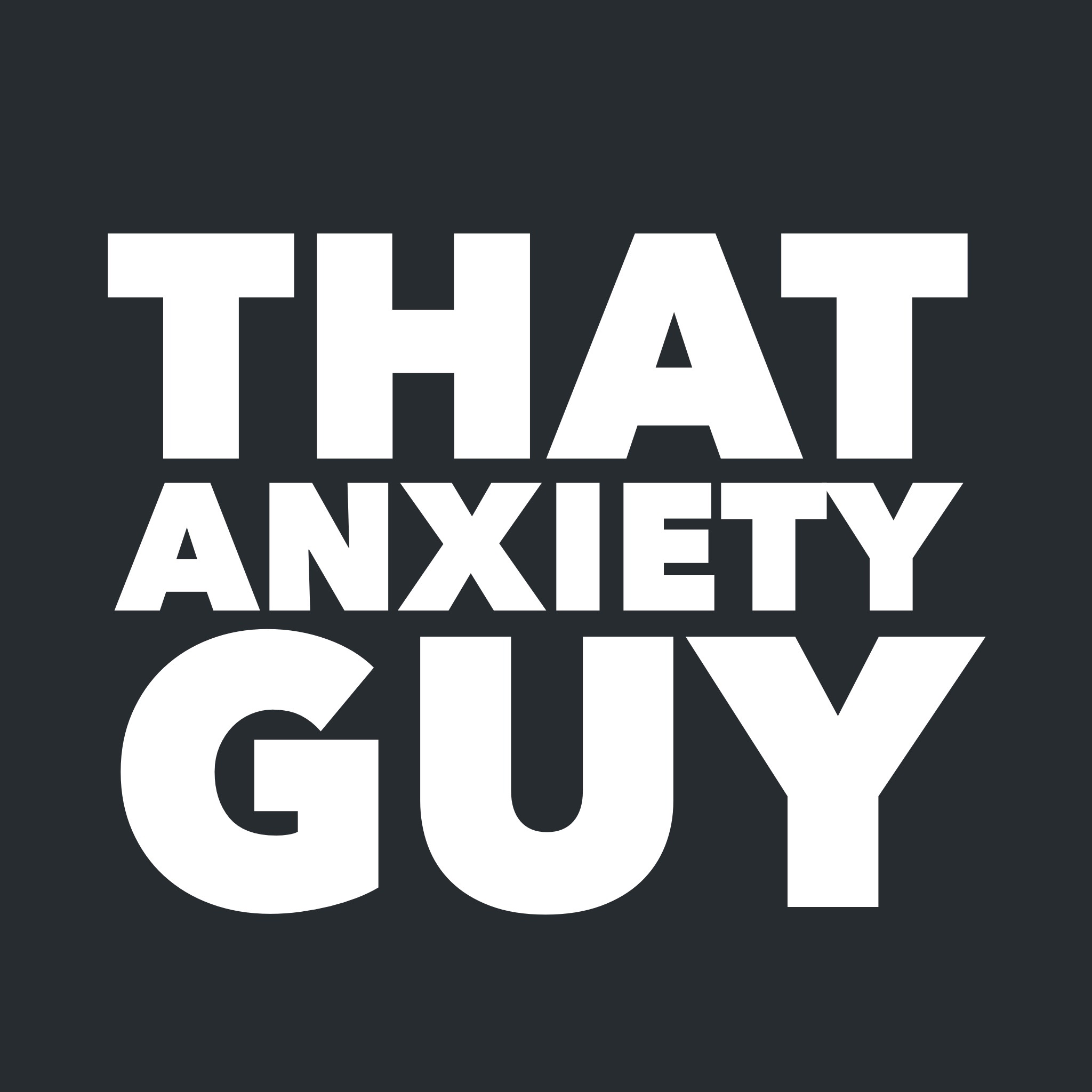 That Anxiety Guy - Straight Talk And Help With Anxiety, Panic and Agoraphobia